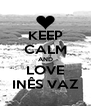 KEEP CALM AND LOVE INÊS VAZ - Personalised Poster A4 size