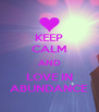 KEEP CALM AND LOVE IN ABUNDANCE - Personalised Poster A4 size