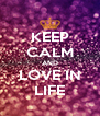 KEEP CALM AND LOVE IN LIFE - Personalised Poster A4 size