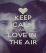 KEEP CALM AND LOVE IN  THE AIR - Personalised Poster A4 size
