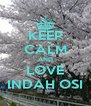 KEEP CALM AND LOVE INDAH OSI - Personalised Poster A4 size