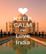 KEEP CALM AND  Love  India - Personalised Poster A4 size