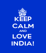 KEEP CALM AND LOVE  INDIA! - Personalised Poster A4 size
