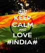 KEEP CALM AND LOVE #INDIA# - Personalised Poster A4 size