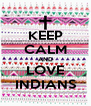 KEEP CALM AND LOVE INDIANS - Personalised Poster A4 size