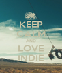 KEEP CALM AND LOVE INDIE - Personalised Poster A4 size