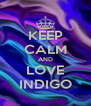 KEEP CALM AND LOVE INDIGO - Personalised Poster A4 size
