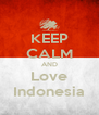 KEEP CALM AND Love Indonesia - Personalised Poster A4 size