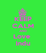 KEEP CALM AND Love  Indu - Personalised Poster A4 size