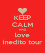 KEEP CALM AND love inedito tour - Personalised Poster A4 size