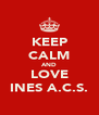 KEEP CALM AND LOVE INES A.C.S. - Personalised Poster A4 size