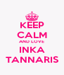 KEEP CALM AND LOVE INKA TANNARIS - Personalised Poster A4 size