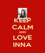KEEP CALM AND LOVE INNA - Personalised Poster A4 size