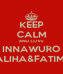 KEEP CALM AND LOVE INNAWURO SALIHA&FATIMA - Personalised Poster A4 size