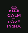 KEEP CALM AND LOVE INSHA - Personalised Poster A4 size