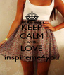 KEEP CALM AND LOVE inspireme4you - Personalised Poster A4 size