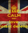 KEEP CALM AND love instant defense - Personalised Poster A4 size
