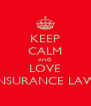 KEEP CALM AND LOVE INSURANCE LAW - Personalised Poster A4 size
