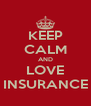KEEP CALM AND LOVE INSURANCE - Personalised Poster A4 size