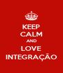 KEEP CALM AND LOVE INTEGRAÇÃO - Personalised Poster A4 size