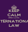 KEEP CALM AND LOVE INTERNATIONAL LAW - Personalised Poster A4 size