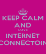 KEEP CALM AND LOVE INTERNET CONNECTOIN - Personalised Poster A4 size