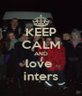 KEEP CALM AND love  inters - Personalised Poster A4 size