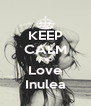 KEEP CALM AND Love Inulea - Personalised Poster A4 size