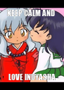 KEEP CALM AND  LOVE INUYASHA - Personalised Poster A4 size