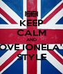 KEEP CALM AND LOVE IONELA's  STYLE - Personalised Poster A4 size