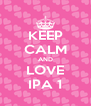 KEEP CALM AND LOVE IPA 1 - Personalised Poster A4 size