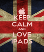 KEEP CALM AND LOVE IPADS - Personalised Poster A4 size