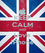 KEEP CALM AND Love iPhone - Personalised Poster A4 size