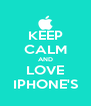 KEEP CALM AND LOVE IPHONE'S - Personalised Poster A4 size