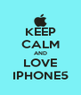 KEEP CALM AND LOVE IPHONE5 - Personalised Poster A4 size