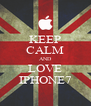 KEEP CALM AND LOVE IPHONE7 - Personalised Poster A4 size