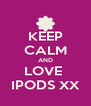 KEEP CALM AND LOVE  IPODS XX - Personalised Poster A4 size