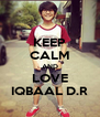 KEEP CALM AND LOVE IQBAAL D.R - Personalised Poster A4 size