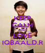 KEEP CALM AND LOVE IQBAAL.D.R - Personalised Poster A4 size