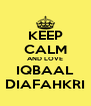 KEEP CALM AND LOVE IQBAAL DIAFAHKRI - Personalised Poster A4 size