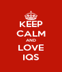 KEEP CALM AND LOVE IQS - Personalised Poster A4 size