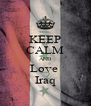 KEEP CALM AND Love  Iraq - Personalised Poster A4 size