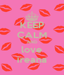 KEEP CALM AND love ireana - Personalised Poster A4 size