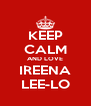 KEEP CALM AND LOVE IREENA LEE-LO - Personalised Poster A4 size