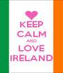 KEEP CALM AND LOVE IRELAND - Personalised Poster A4 size