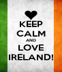 KEEP CALM AND LOVE IRELAND! - Personalised Poster A4 size