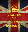 KEEP CALM AND love Irene ;)  - Personalised Poster A4 size
