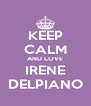 KEEP CALM AND LOVE IRENE DELPIANO - Personalised Poster A4 size