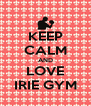 KEEP CALM AND LOVE IRIE GYM - Personalised Poster A4 size