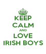 KEEP CALM AND LOVE IRISH BOYS - Personalised Poster A4 size